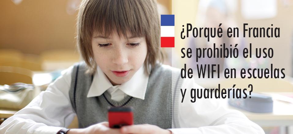 Porqué en Francia se prohibió el uso del wifi en las escuelas y guarderías?