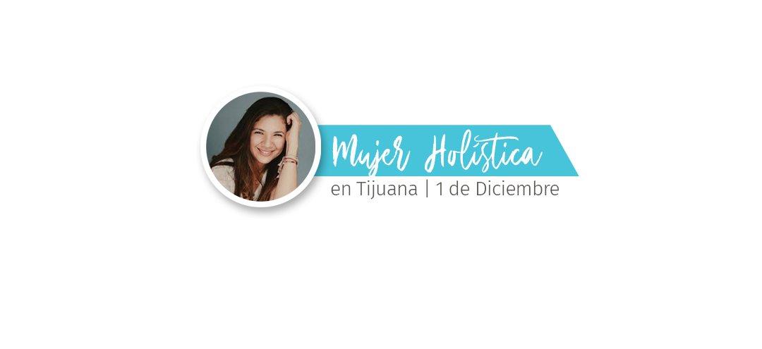 Mujer Holística en Tijuana 1 de Diciembre 2018