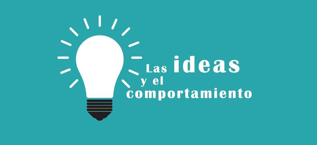 Las ideas y el comportamiento