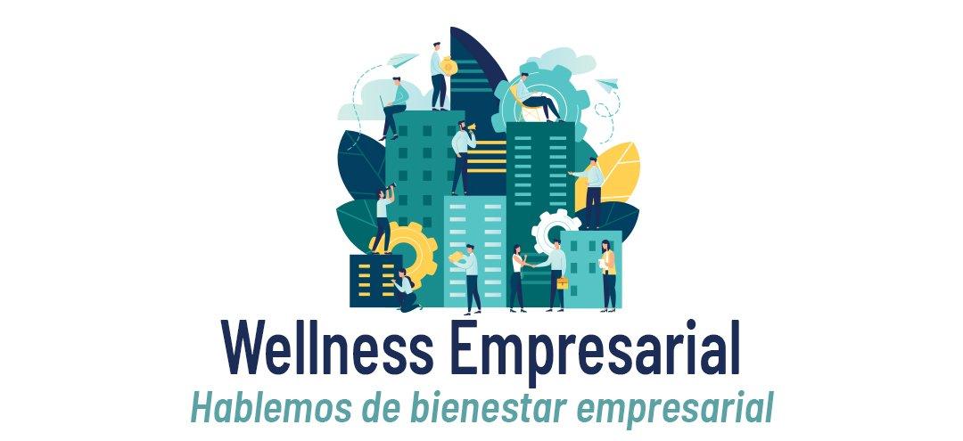 Wellness Empresarial – Hablemos de Bienestar Empresarial